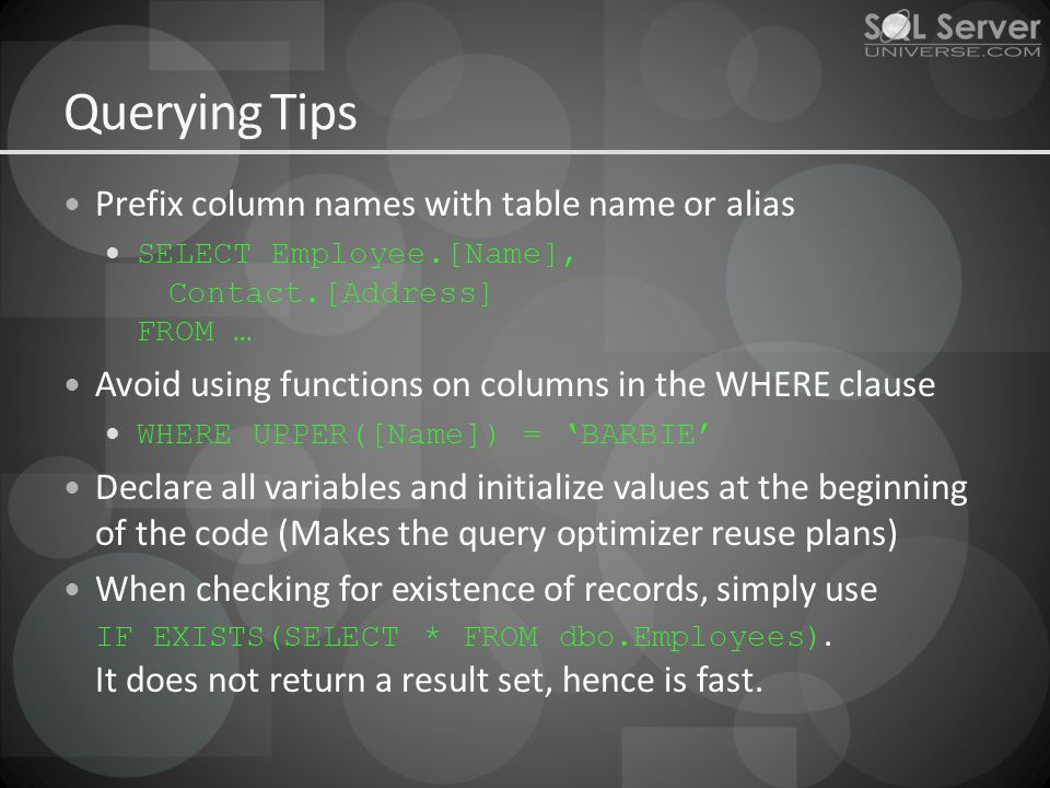 Querying Tips Prefix column names with table name or alias SELECT Employee.[Name], Contact.[Address] FROM … Avoid using functions on columns in the WH