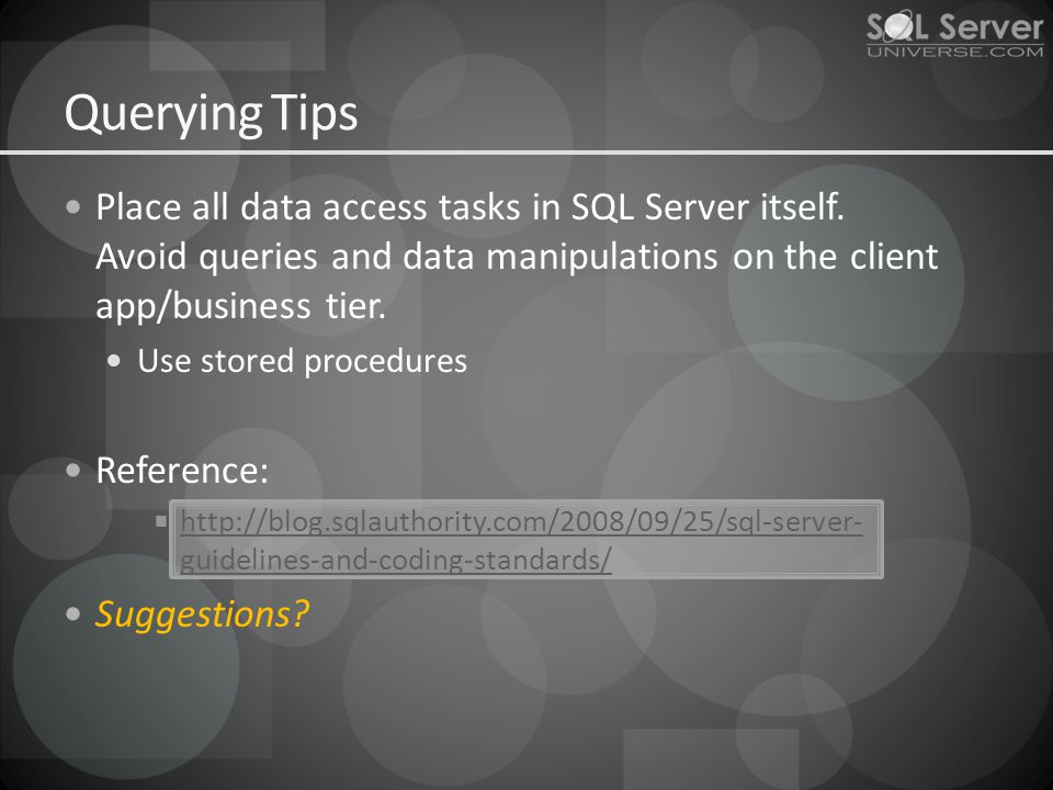 Querying Tips Place all data access tasks in SQL Server itself.
