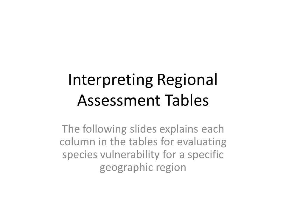 Interpreting Regional Assessment Tables The following slides explains each column in the tables for evaluating species vulnerability for a specific geographic region