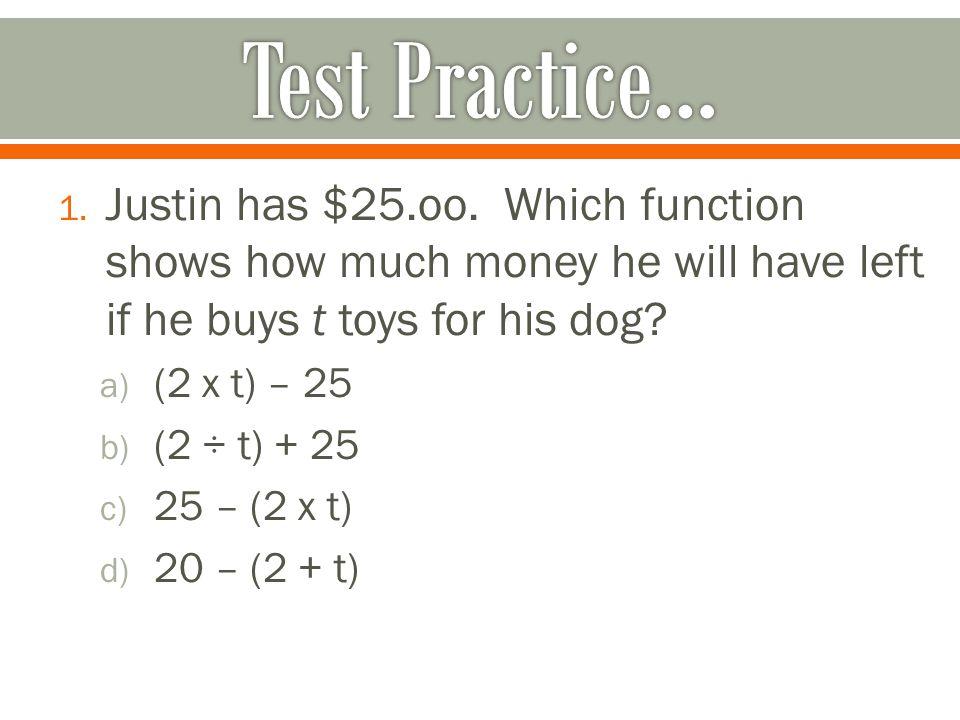 1. Justin has $25.oo.