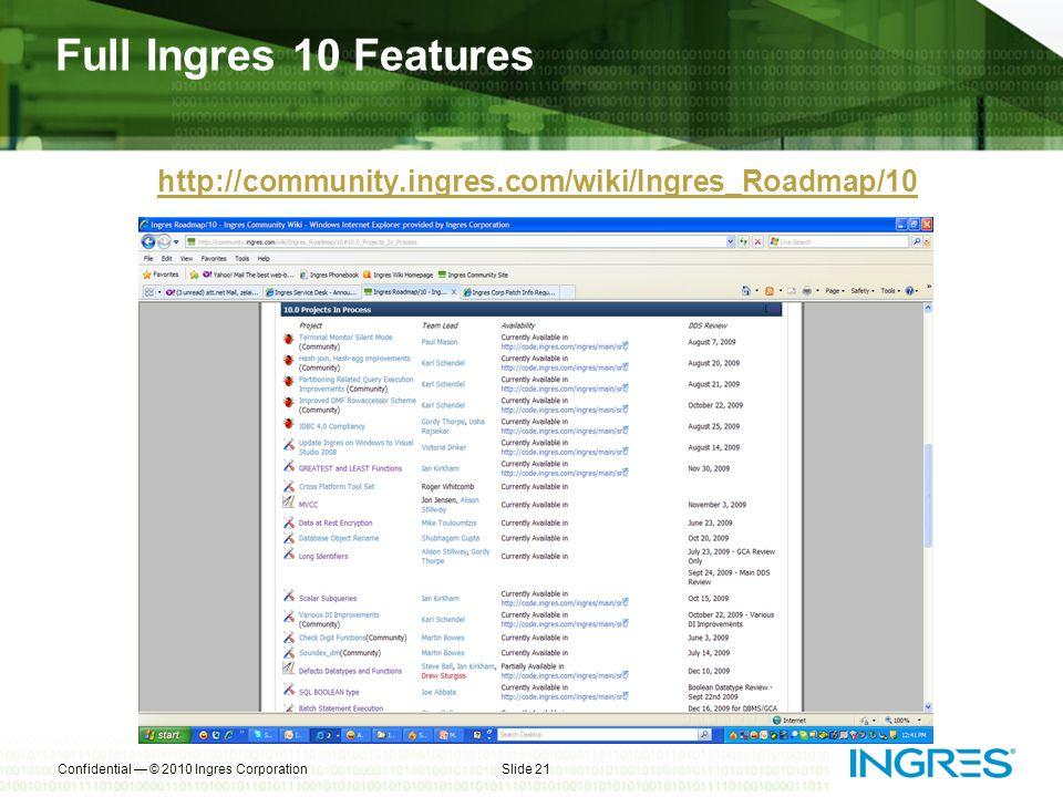 Full Ingres 10 Features Confidential © 2010 Ingres CorporationSlide 21 http://community.ingres.com/wiki/Ingres_Roadmap/10