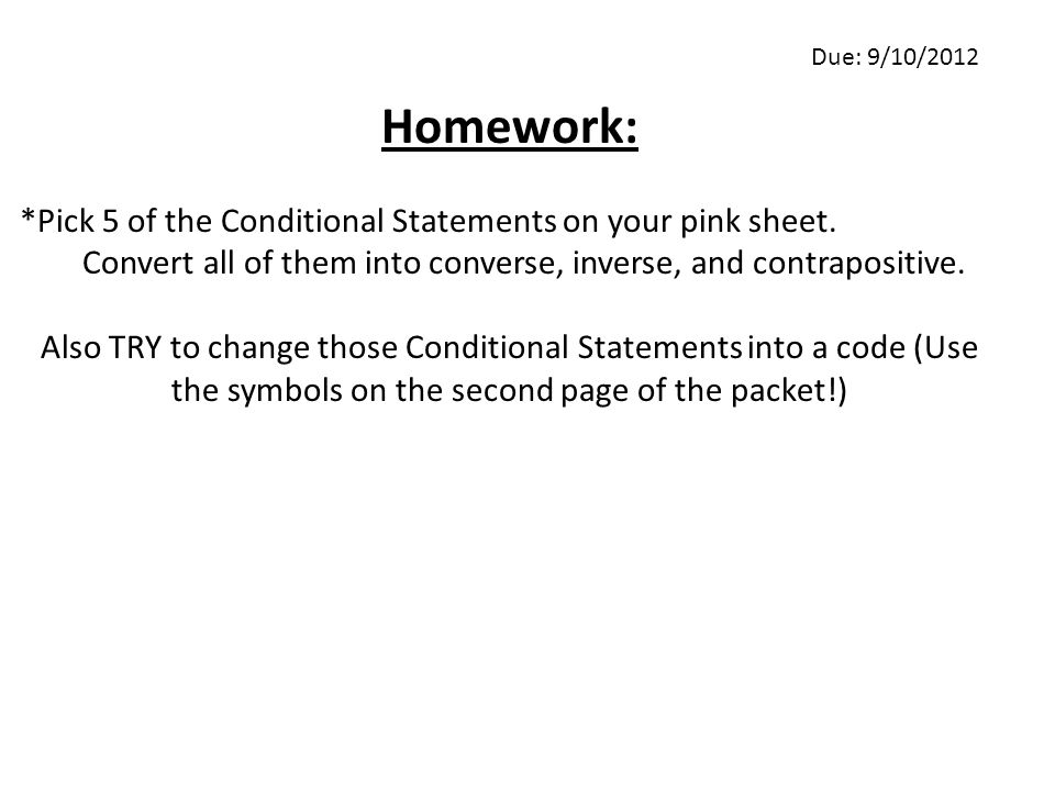 Homework: *Pick 5 of the Conditional Statements on your pink sheet.
