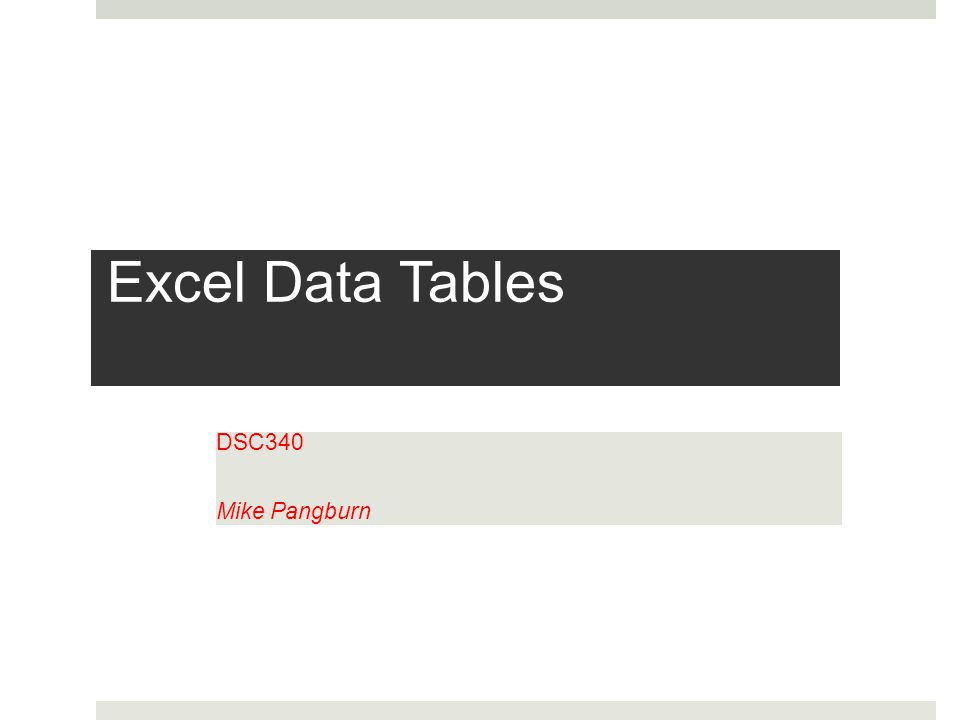 Excel Data Tables DSC340 Mike Pangburn