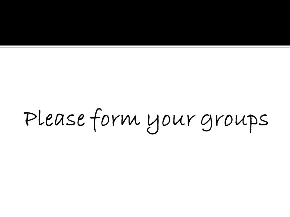 Please form your groups