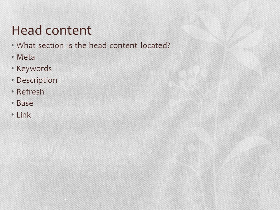 Head content What section is the head content located Meta Keywords Description Refresh Base Link