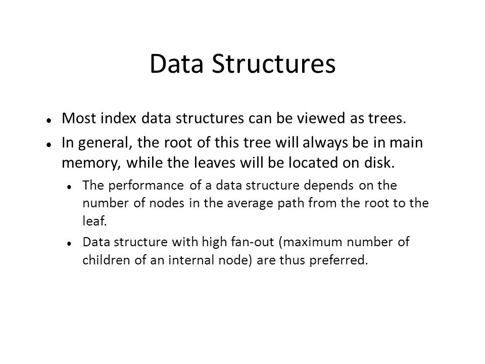 Data Structures Most index data structures can be viewed as trees.