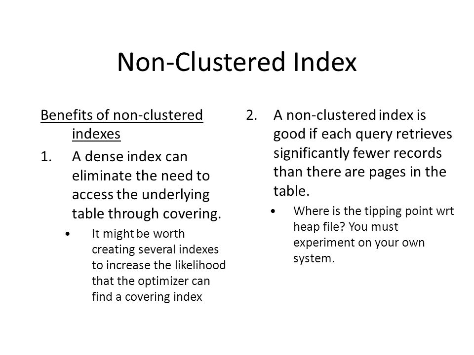 Non-Clustered Index Benefits of non-clustered indexes 1.A dense index can eliminate the need to access the underlying table through covering.