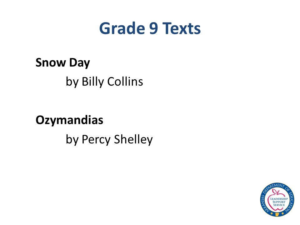 Grade 9 Texts Snow Day by Billy Collins Ozymandias by Percy Shelley