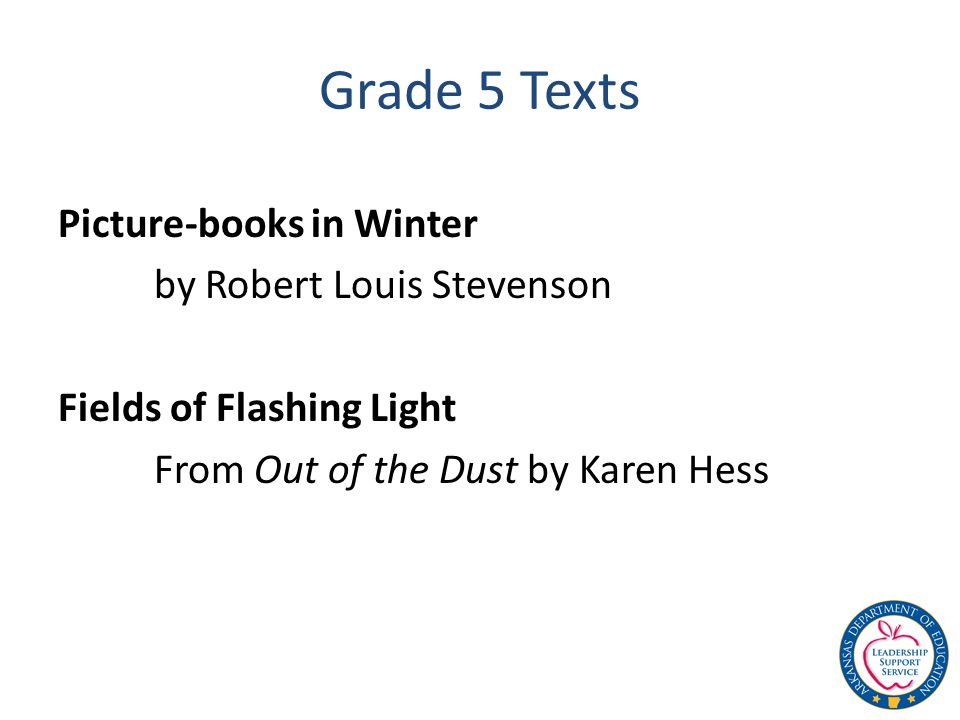 Grade 5 Texts Picture-books in Winter by Robert Louis Stevenson Fields of Flashing Light From Out of the Dust by Karen Hess