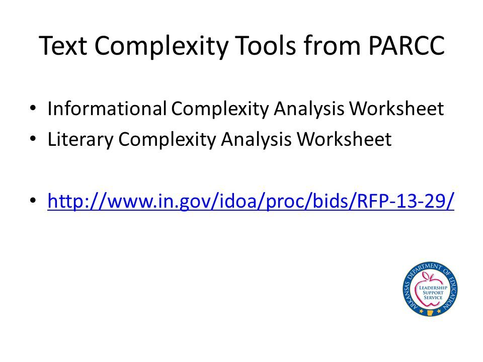 Text Complexity Tools from PARCC Informational Complexity Analysis Worksheet Literary Complexity Analysis Worksheet http://www.in.gov/idoa/proc/bids/RFP-13-29/