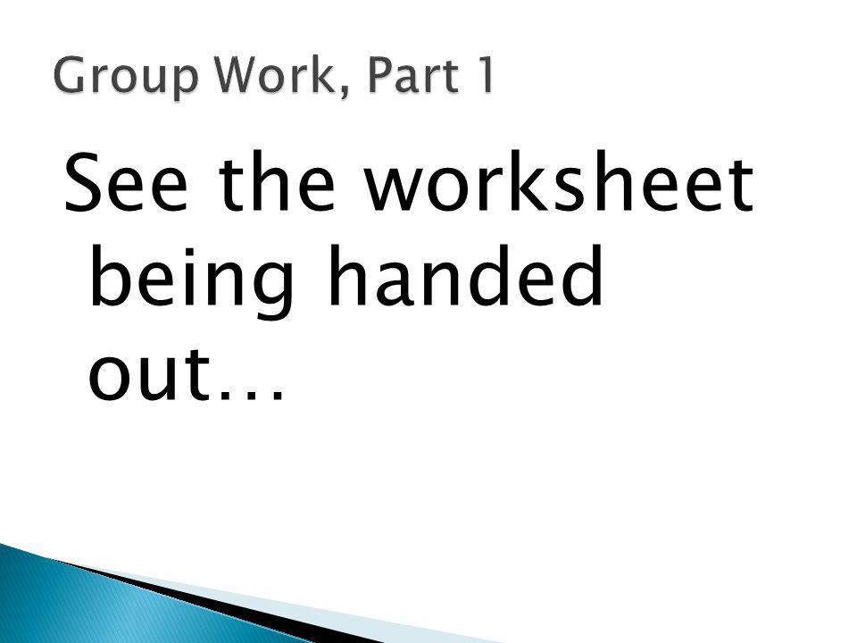 See the worksheet being handed out…