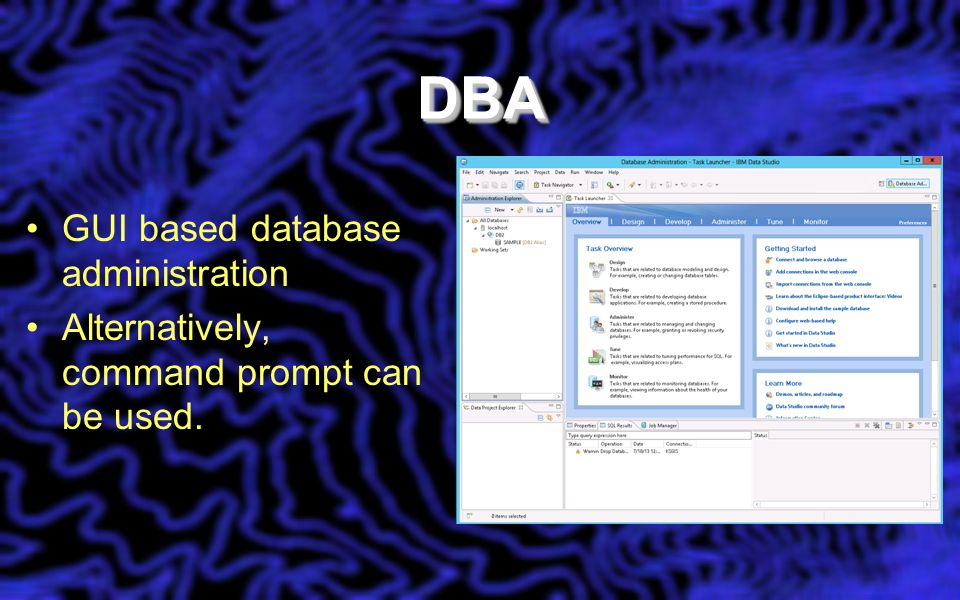 DBADBA GUI based database administration Alternatively, command prompt can be used.