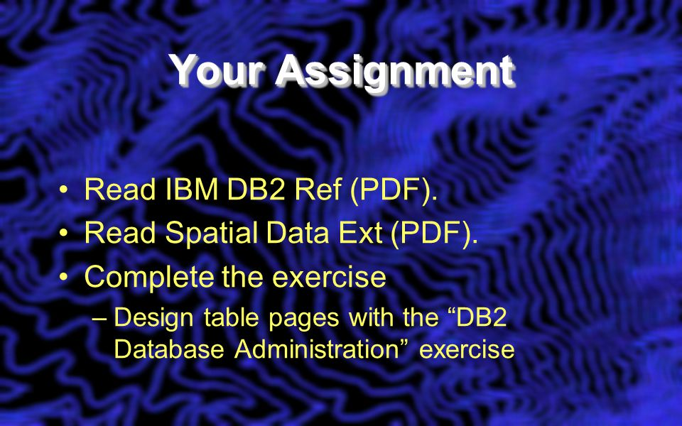 Your Assignment Read IBM DB2 Ref (PDF). Read Spatial Data Ext (PDF).