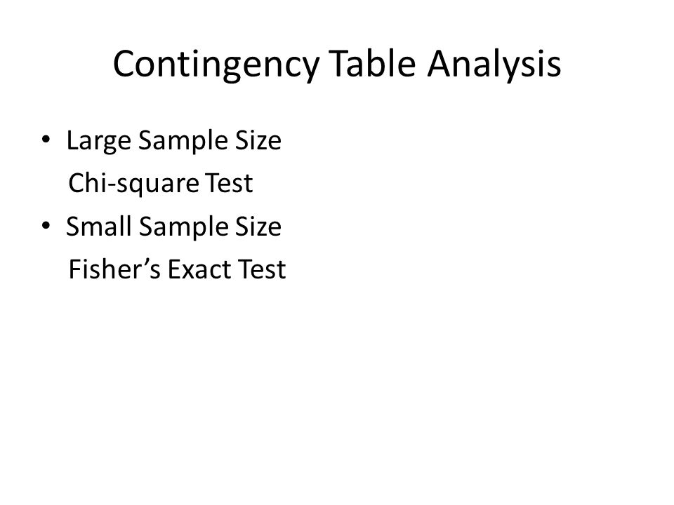 Contingency Table Analysis Large Sample Size Chi-square Test Small Sample Size Fishers Exact Test