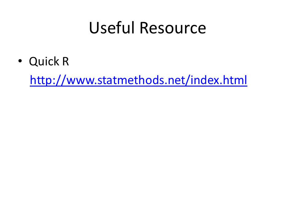 Useful Resource Quick R http://www.statmethods.net/index.html