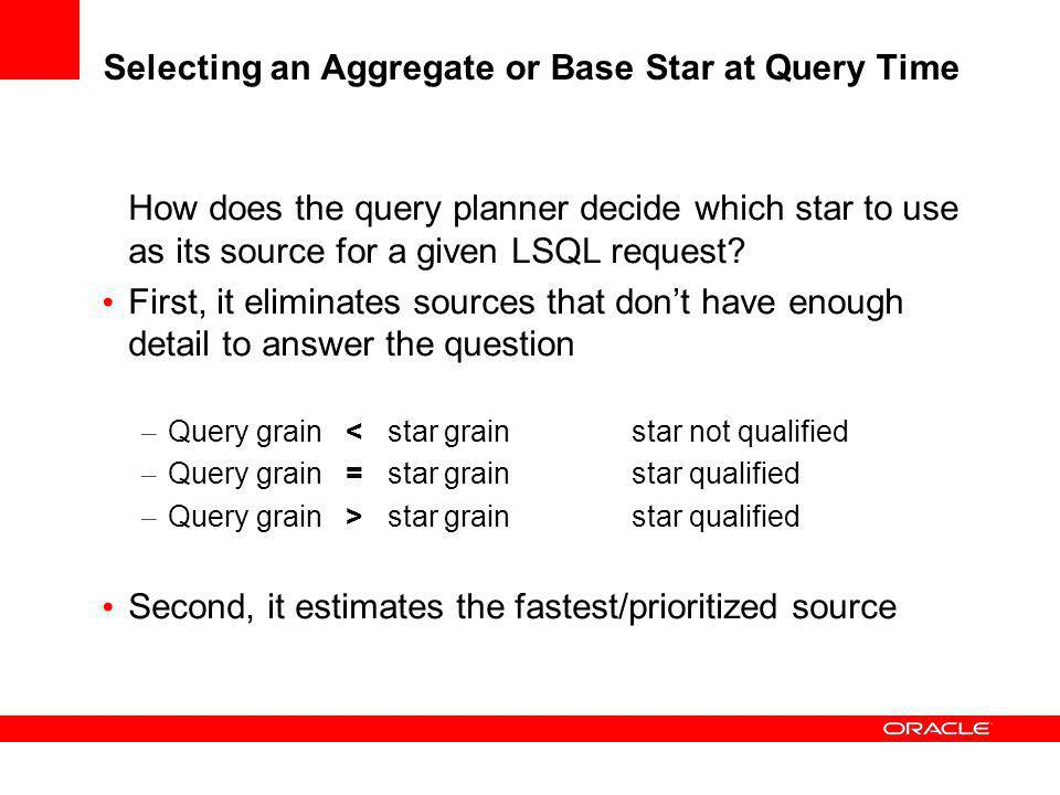 Selecting an Aggregate or Base Star at Query Time How does the query planner decide which star to use as its source for a given LSQL request? First, i