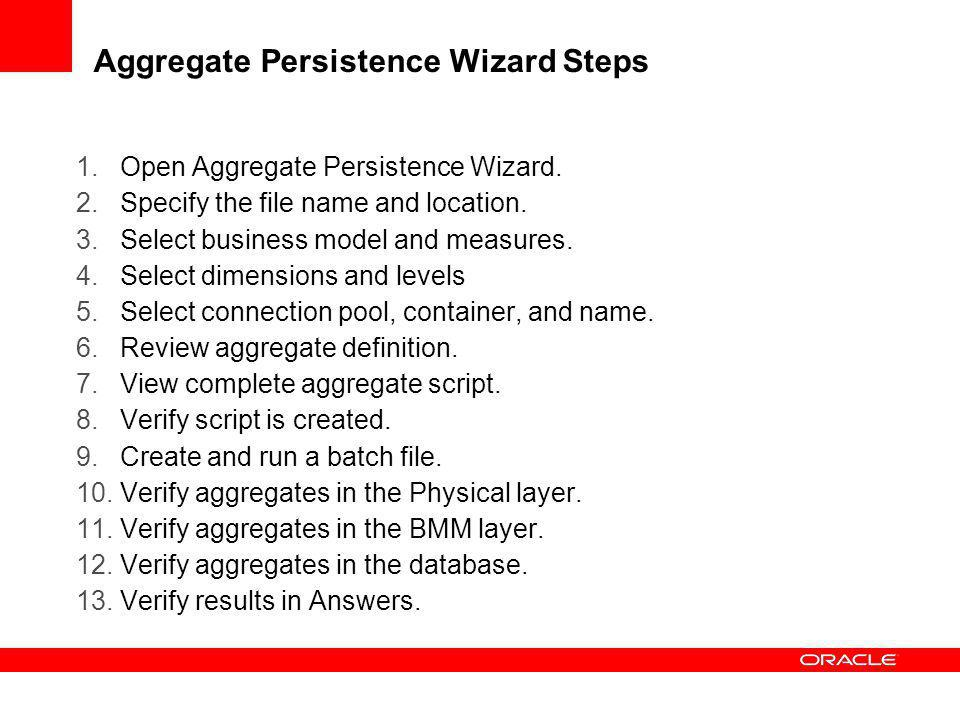 Aggregate Persistence Wizard Steps 1.Open Aggregate Persistence Wizard. 2.Specify the file name and location. 3.Select business model and measures. 4.