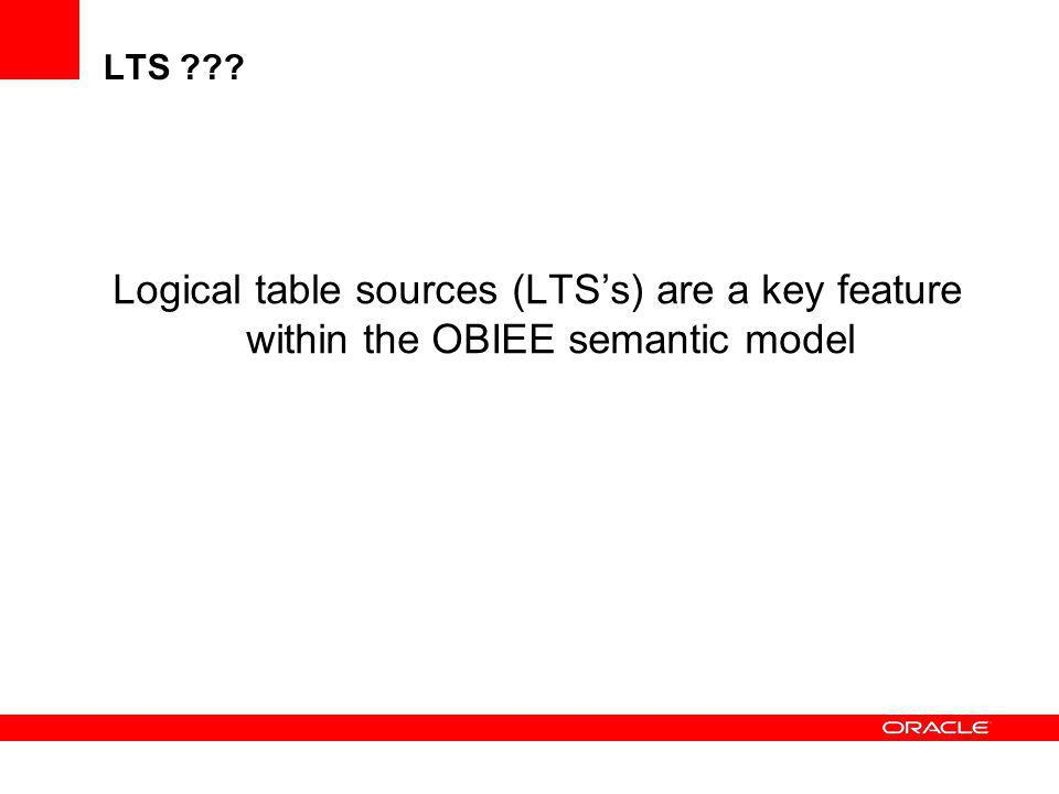 LTS ??? Logical table sources (LTSs) are a key feature within the OBIEE semantic model