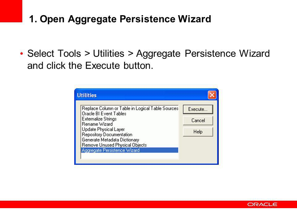 1. Open Aggregate Persistence Wizard Select Tools > Utilities > Aggregate Persistence Wizard and click the Execute button.