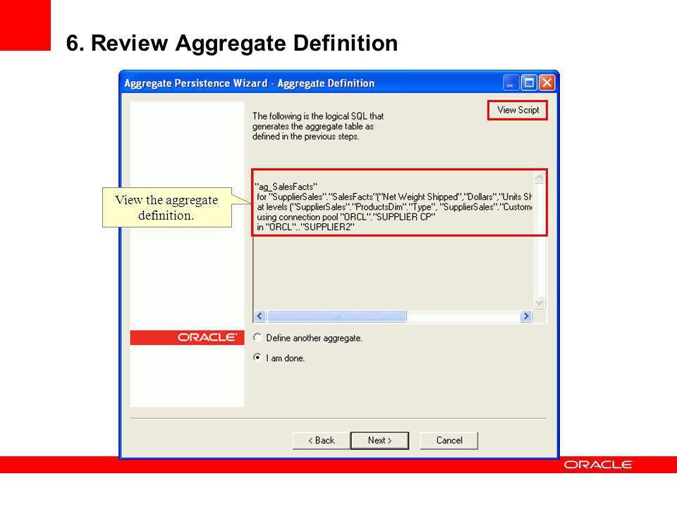 6. Review Aggregate Definition View the aggregate definition.