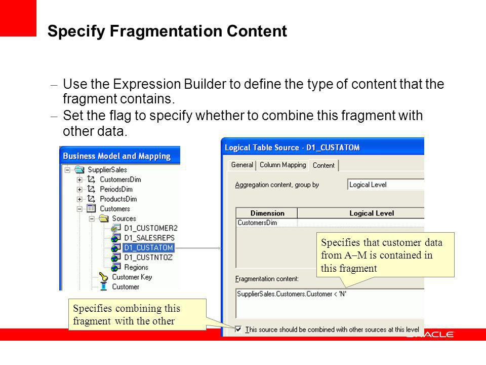 Specify Fragmentation Content – Use the Expression Builder to define the type of content that the fragment contains. – Set the flag to specify whether