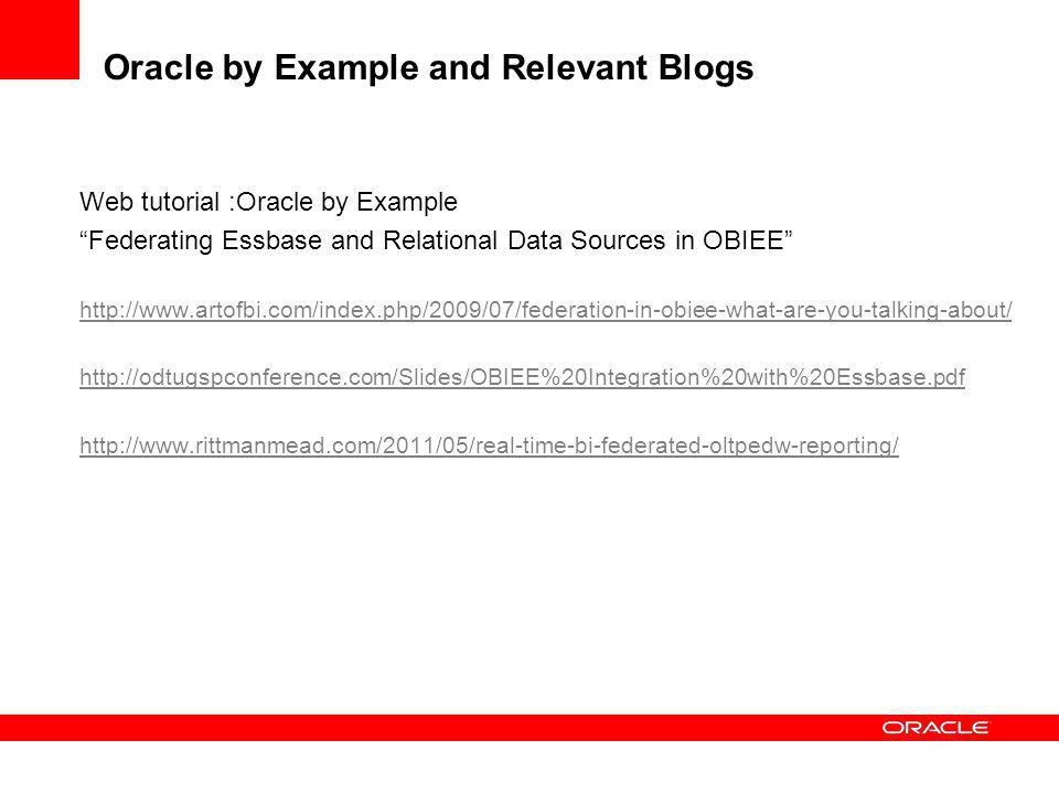 Oracle by Example and Relevant Blogs Web tutorial :Oracle by Example Federating Essbase and Relational Data Sources in OBIEE http://www.artofbi.com/in