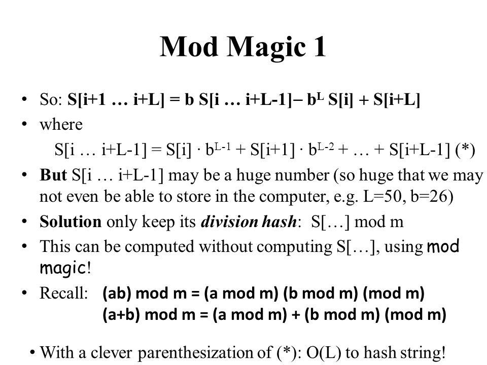 Mod Magic 1 So: S[i+1 … i+L] = b S[i … i+L-1] b L S[i] S[i+L] where S[i … i+L-1] = S[i] · b L-1 + S[i+1] · b L-2 + … + S[i+L-1] (*) But S[i … i+L-1] m