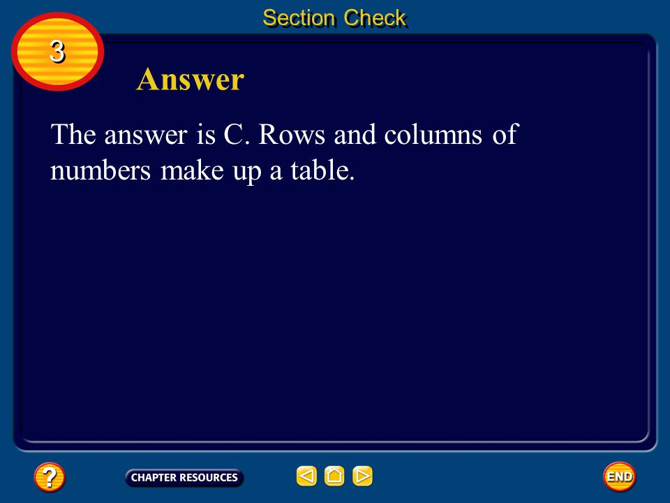 Section Check 3 3 When you put numerical data into rows and columns, you are creating a _______.