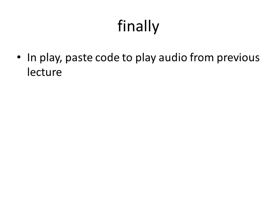 finally In play, paste code to play audio from previous lecture