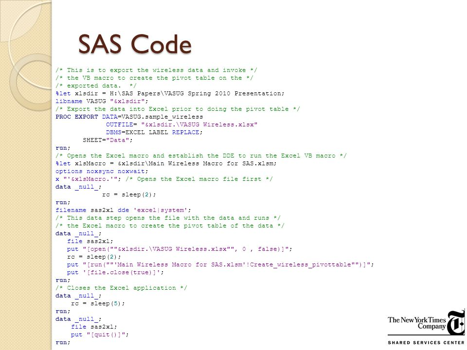 SAS Code /* This is to export the wireless data and invoke */ /* the VB macro to create the pivot table on the */ /* exported data.