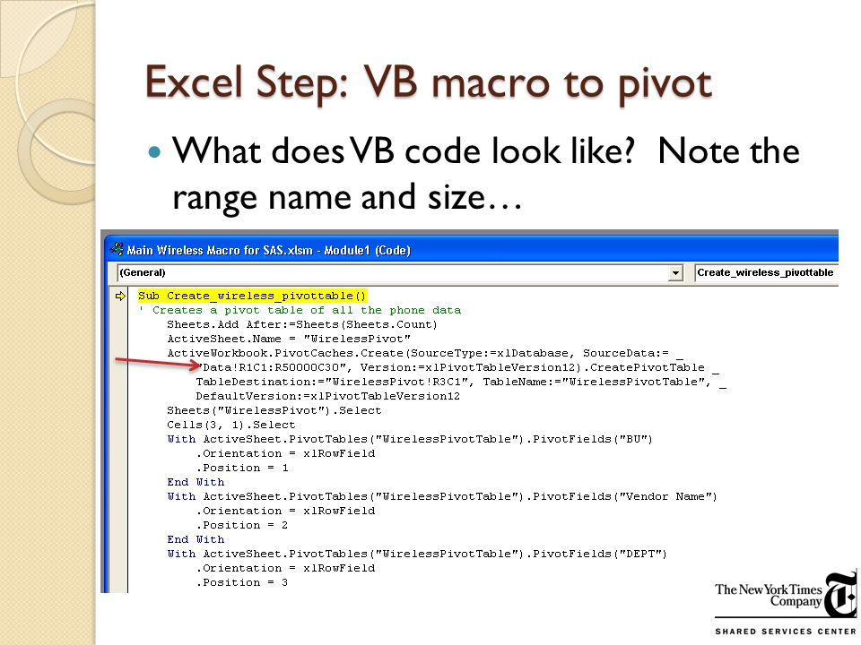 Excel Step: VB macro to pivot What does VB code look like Note the range name and size…