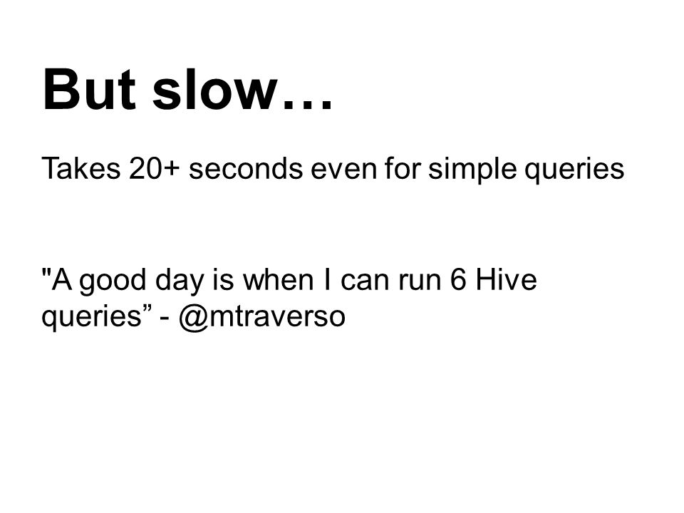 But slow… Takes 20+ seconds even for simple queries