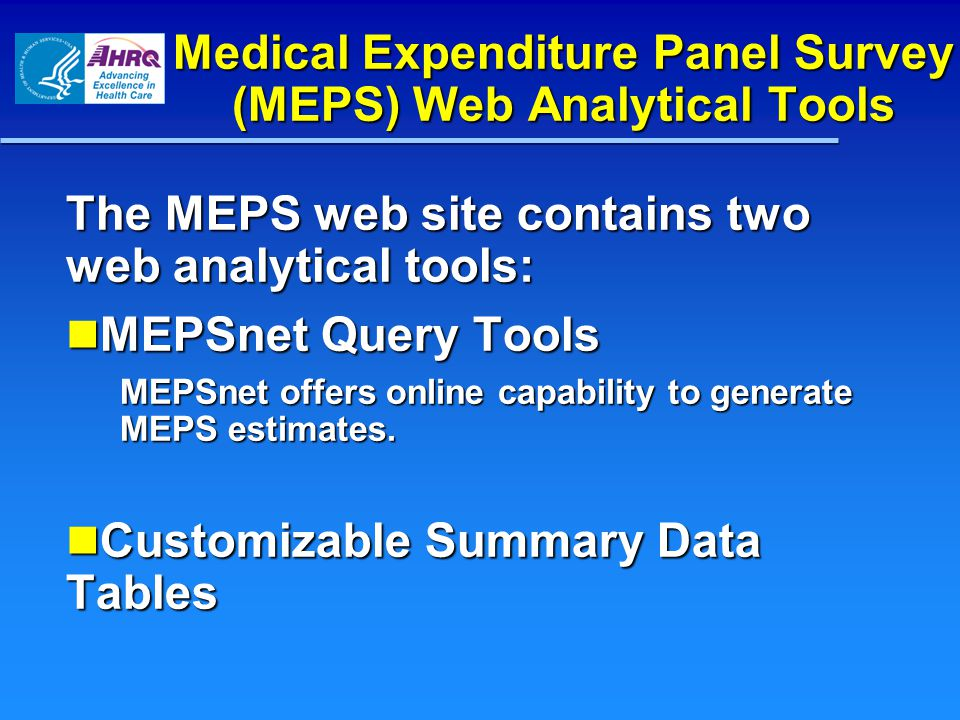 The MEPS web site contains two web analytical tools: MEPSnet Query Tools MEPSnet Query Tools MEPSnet offers online capability to generate MEPS estimates.