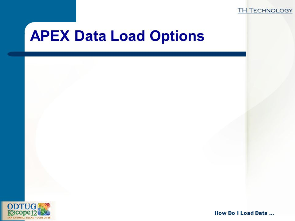 TH Technology How Do I Load Data … APEX Data Load Options