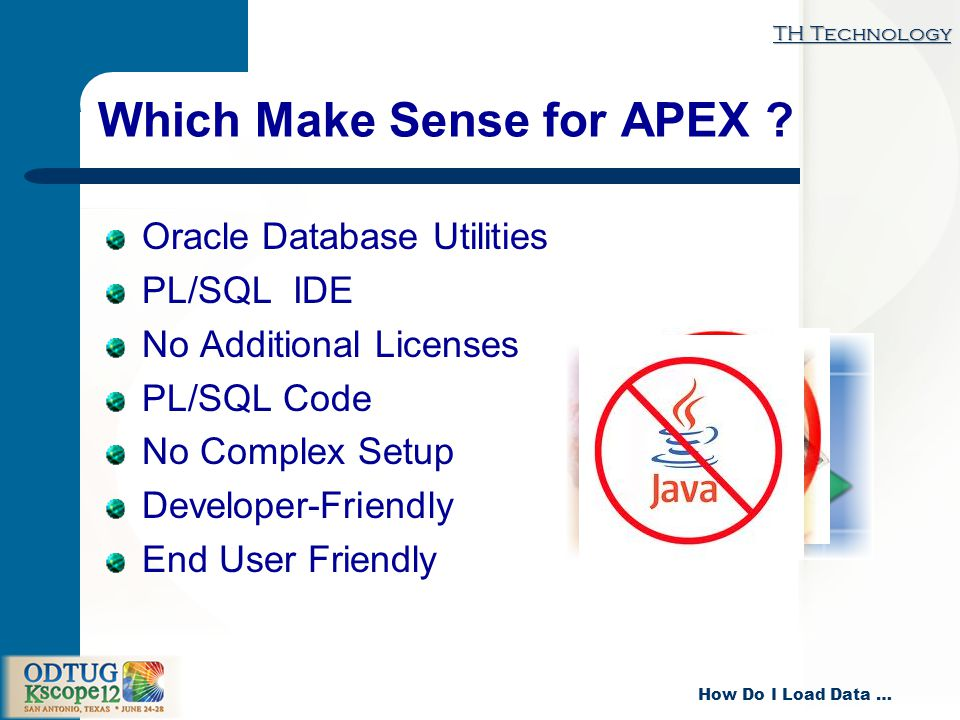 TH Technology How Do I Load Data … Which Make Sense for APEX .