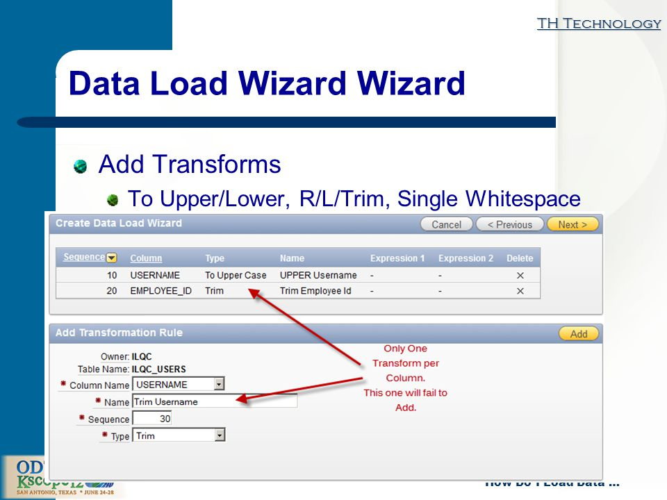 TH Technology How Do I Load Data … Data Load Wizard Wizard Add Transforms To Upper/Lower, R/L/Trim, Single Whitespace