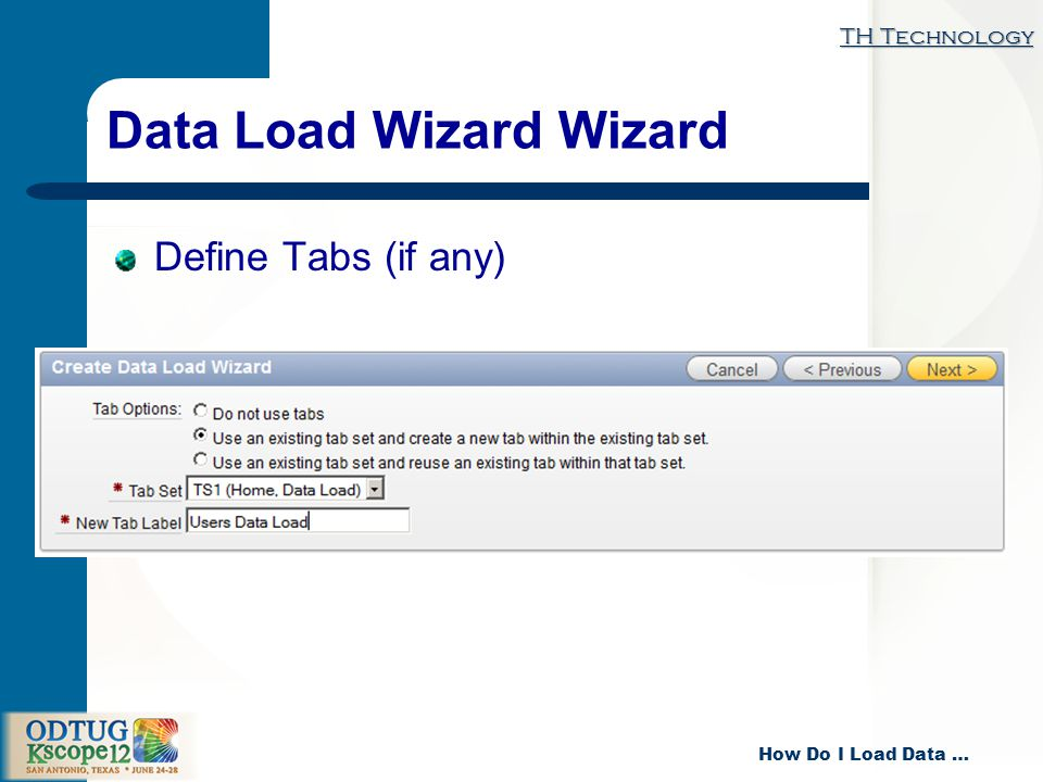TH Technology How Do I Load Data … Data Load Wizard Wizard Define Tabs (if any)