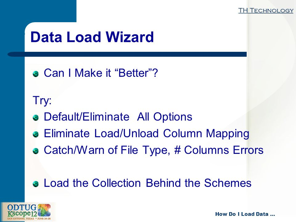 TH Technology How Do I Load Data … Data Load Wizard Can I Make it Better.