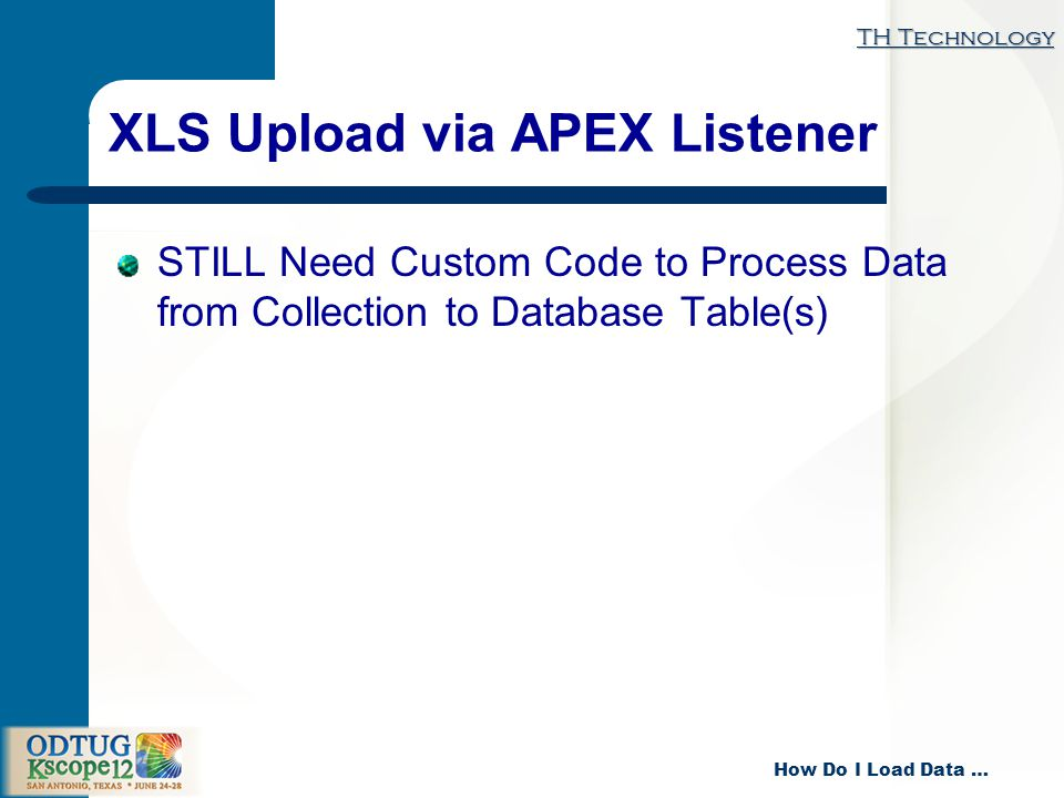 TH Technology How Do I Load Data … XLS Upload via APEX Listener STILL Need Custom Code to Process Data from Collection to Database Table(s)