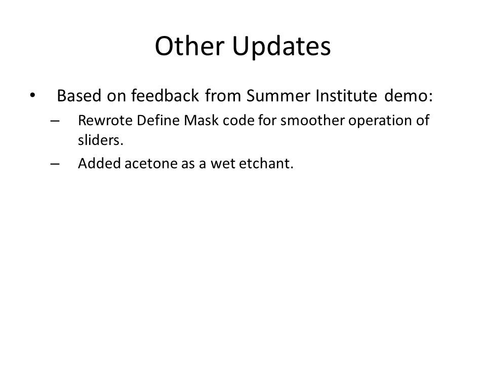Other Updates Based on feedback from Summer Institute demo: – Rewrote Define Mask code for smoother operation of sliders.
