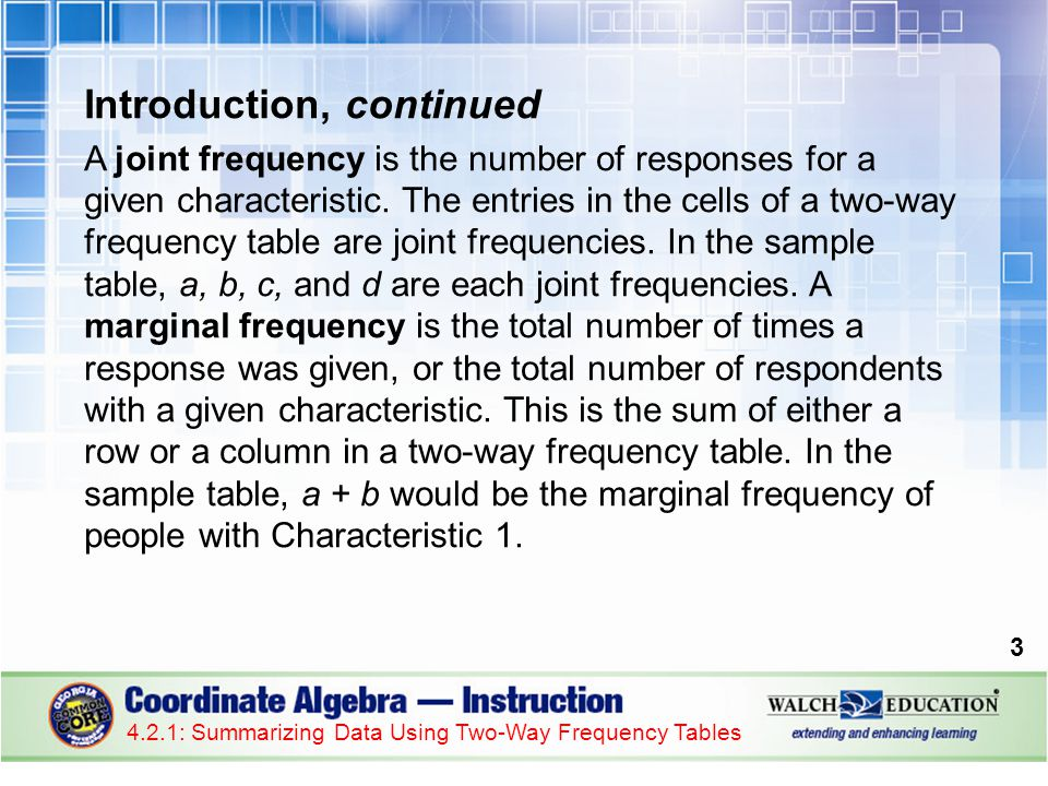 Introduction, continued A joint frequency is the number of responses for a given characteristic.