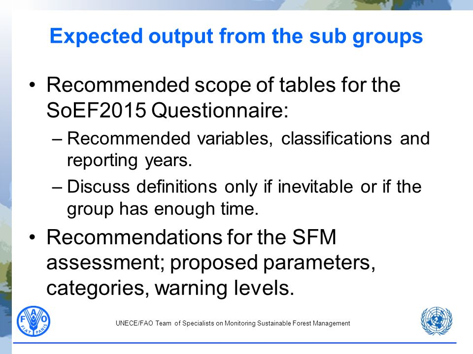 UNECE/FAO Team of Specialists on Monitoring Sustainable Forest Management Expected output from the sub groups Recommended scope of tables for the SoEF