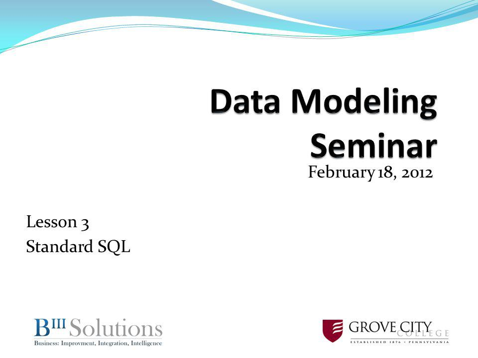 February 18, 2012 Lesson 3 Standard SQL
