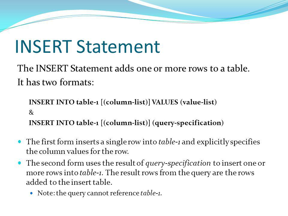INSERT Statement The INSERT Statement adds one or more rows to a table.