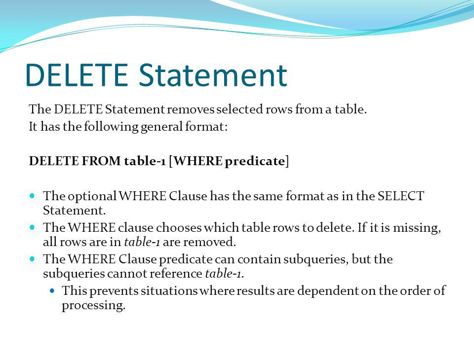 DELETE Statement The DELETE Statement removes selected rows from a table.