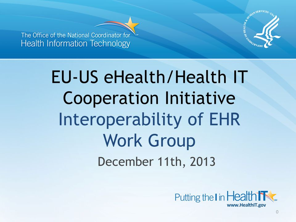 EU-US eHealth/Health IT Cooperation Initiative Interoperability of EHR Work Group December 11th,