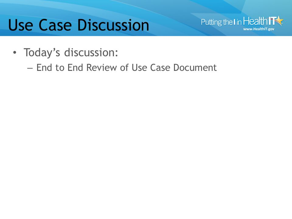Use Case Discussion Todays discussion: – End to End Review of Use Case Document