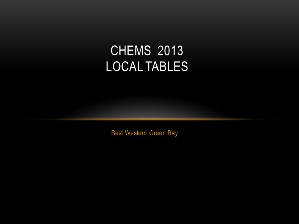 Best Western Green Bay CHEMS 2013 LOCAL TABLES