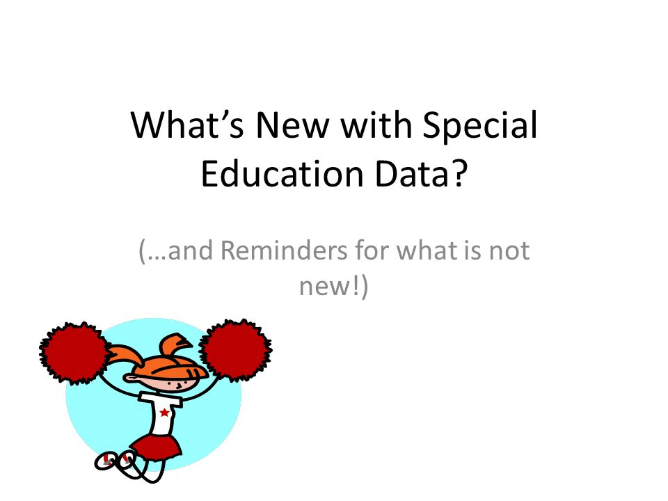 Whats New with Special Education Data (…and Reminders for what is not new!)