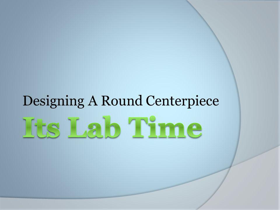 Designing A Round Centerpiece